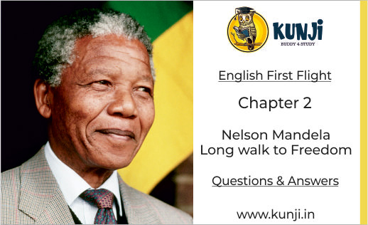 Long Walk to Freedom Class 10 English First Flight Chapter 2 NCERT Solutions