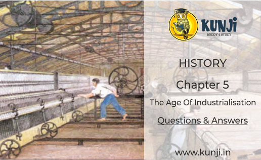 The Age of Industrialisation History | Class 10 | Chapter 5 Solutions