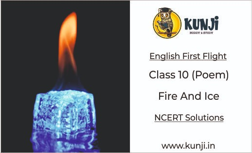 Fire and ICE Class 10 CBSE English Poem Summary, Explanation, NCERT Solutions