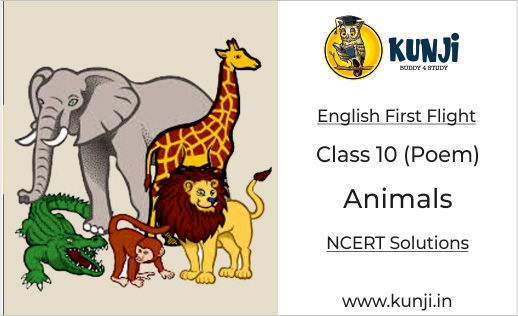 Animals Poem Class 10 English Chapter 6, Summary, Explanation, Solutions