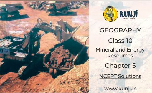 Mineral and Energy Resources Geography Chapter 5 CBSE Class 10 NCERT Solutions