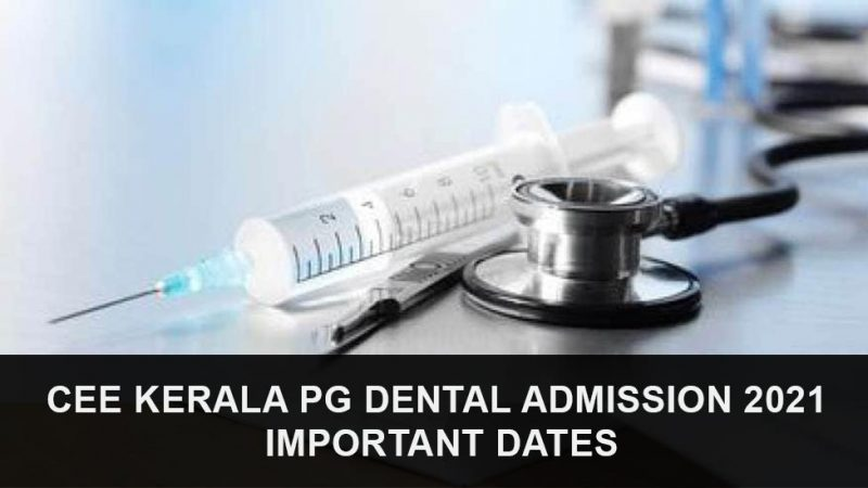 CEE Kerala PG Dental Admission 2021 Important Dates