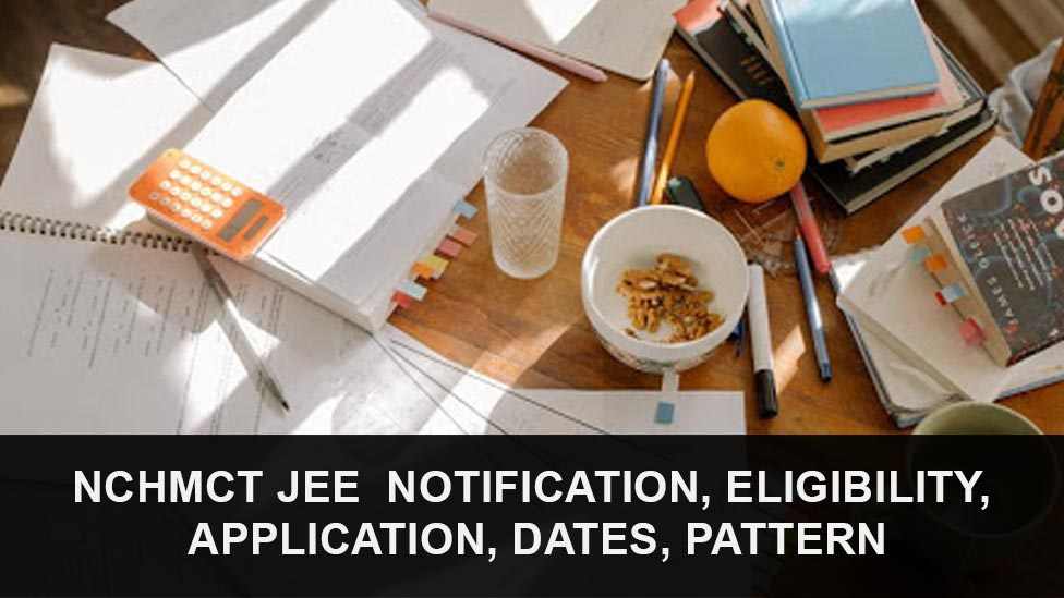NCHMCT JEE 2021 Notification, Eligibility, Application, Dates, Pattern
