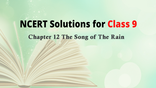 NCERT Solutions for English Class 9th Chapter 12 The Song of The Rain