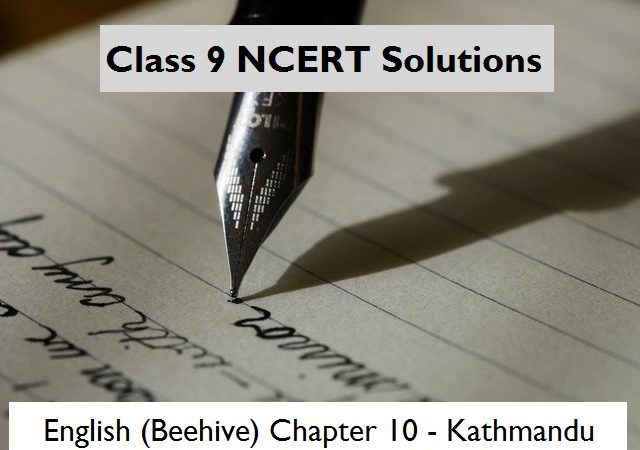 NCERT Solutions for Class 9 English Beehive Chapter 10 Kathmandu