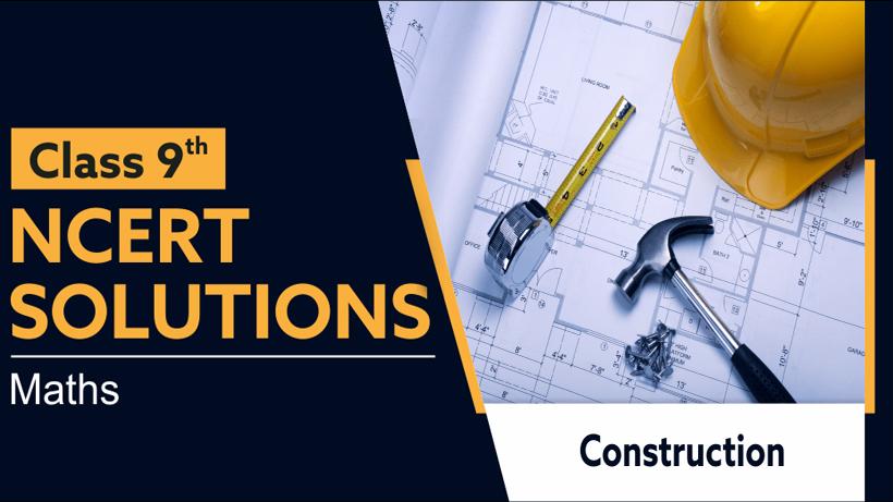 NCERT Solutions for Class 9 Maths Chapter 11 Constructions
