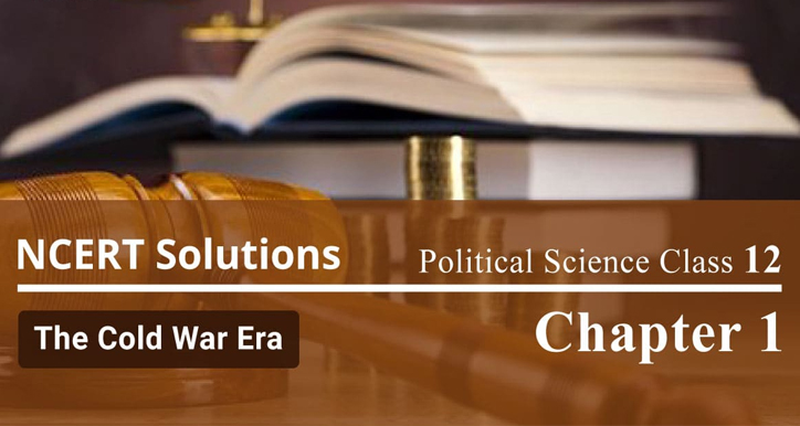 NCERT Solutions for Class 12 Political Science Chapter 1 The Cold War Era