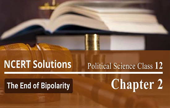 NCERT Solutions for Class 12 Political Science Chapter 2 The End of Bipolarity