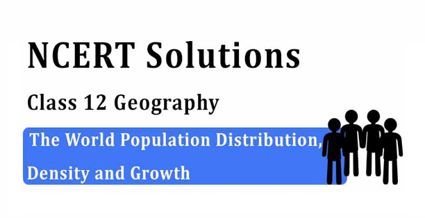 NCERT Solutions for Class 12 Geography Chapter 2 The World Population (Distribution, Density and Growth)